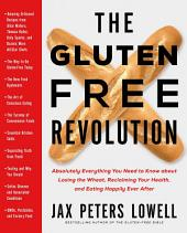 The Gluten-Free Revolution: Absolutely Everything You Need to Know about Losing the Wheat, Reclaiming Your Health, and Eating Happily Ever After, Edition 3