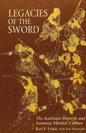 Legacies of the Sword: The Kashima-Shinryū and Samurai Martial Culture