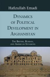 Dynamics of Political Development in Afghanistan: The British, Russian, and American Invasions