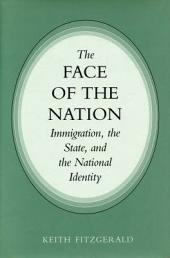 The Face of the Nation: Immigration, the State, and the National Identity