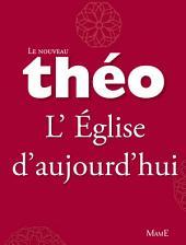 Le nouveau Théo - Livre 6 - L'Église d'aujourd'hui: L'Encyclopédie catholique pour tous