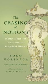 The Ceasing of Notions: An Early Zen Text from the Dunhuang Caves with Selected Comments