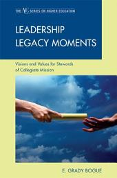 Leadership Legacy Moments: Visions and Values for Stewards of Collegiate Mission
