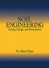 Soil Engineering: Testing, Design, and Remediation