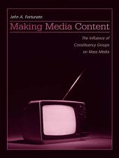 Making Media Content: The Influence of Constituency Groups on Mass Media