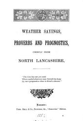Weather sayings, proverbs and prognostics, chiefly from north Lancashire [compiled by W. Roper].
