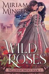 Wild Roses: An Irish Medieval Romance (The O'Byrne Brides, Book 2)