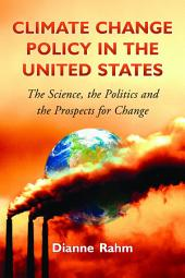 Climate Change Policy in the United States: The Science, the Politics and the Prospects for Change