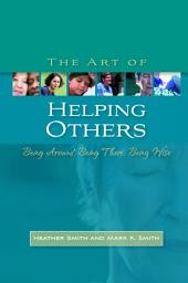 The Art of Helping Others: Being Around, Being There, Being Wise