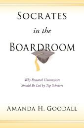 Socrates in the Boardroom: Why Research Universities Should Be Led by Top Scholars