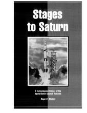 Stages to Saturn: A Technological History of the Apollo/Saturn Launch Vehicle