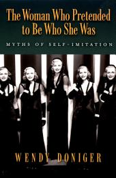 The Woman Who Pretended to Be Who She Was : Myths of Self-Imitation: Myths of Self-Imitation