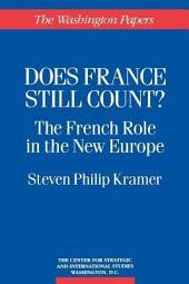 Does France Still Count?: The French Role in the New Europe