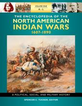 The Encyclopedia of North American Indian Wars, 1607–1890: A Political, Social, and Military History