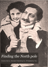 Finding the North pole: Dr. Cook's own story of his discovery, April 21, 1908, the story of Commander Peary's discovery, April 6, 1909, together with the marvelous record of former Arctic expeditions