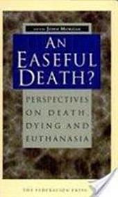 An Easeful Death?: Perspectives on Death, Dying and Euthanasia