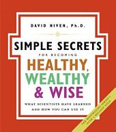 The Simple Secrets for Becoming Healthy, Wealthy, and Wise: What Scientists Have Learned and How You Can Use It
