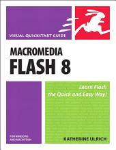 Macromedia Flash 8 for Windows and Macintosh: Visual QuickStart Guide