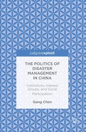 The Politics of Disaster Management in China: Institutions, Interest Groups, and Social Participation