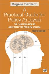 Practical Guide for Policy Analysis: The Eightfold Path to More Effective Problem Solving