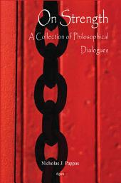 On Strength: A Collection of Philosophical Dialogues