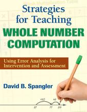 Strategies for Teaching Whole Number Computation: Using Error Analysis for Intervention and Assessment