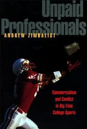Unpaid Professionals: Commercialism and Conflict in Big-Time College Sports