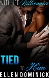 Tied to Him: With Her Billionaire 5