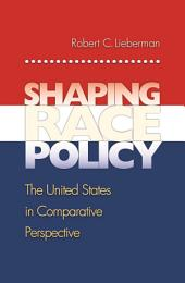 Shaping Race Policy: The United States in Comparative Perspective: The United States in Comparative Perspective