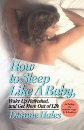 How to Sleep Like a Baby, Wake Up Refreshed, and Get More Out of Life