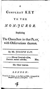 A Compleat Key to the Non-Juror a comedy by C. Cibber ; explaining the characters in that play, with observations thereon