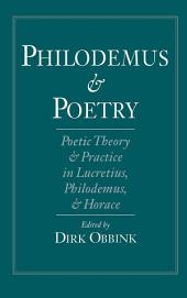 Philodemus and Poetry : Poetic Theory and Practice in Lucretius, Philodemus and Horace: Poetic Theory and Practice in Lucretius, Philodemus and Horace