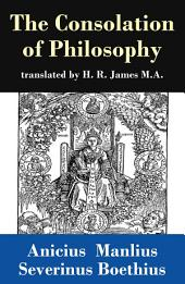 The Consolation of Philosophy (translated by H. R. James M.A.)