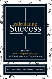 Calculating Success: How the New Workplace Analytics Will Revitalize Your Organization