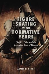 Figure Skating in the Formative Years: Singles, Pairs, and the Expanding Role of Women