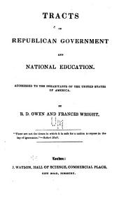 Tracts on Republican Government and National Education: Addressed to the Inhabitants of the United States of America