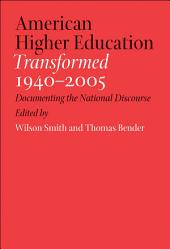American Higher Education Transformed, 1940–2005: Documenting the National Discourse