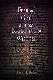 Fear of God and the Beginning of Wisdom: The School of Nisibis and the Development of Scholastic Culture in Late Antique Mesopotamia
