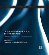 Naval Modernisation in South-East Asia: Nature, Causes and Consequences