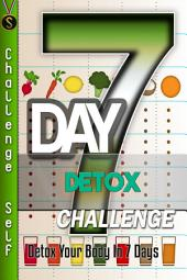 7-Day Detox Challenge: Detox Your Body in 7 Days