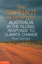 The Garnaut Review 2011: Australia in the Global Response to Climate Change