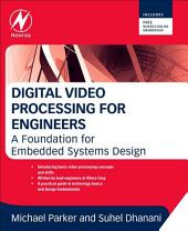 Digital Video Processing for Engineers: A Foundation for Embedded Systems Design