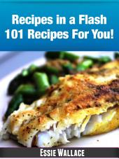 Recipes In A Flash 101 Recipes For You!