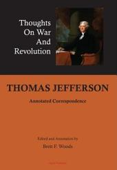 Thomas Jefferson: Thoughts on War and Revolution : Annotated Correspondence