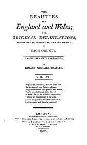 The beauties of England and Wales; or, Delineations... of each county, by J. Britton and E. W. Brayley [and others]. 18 vols. [in 21].