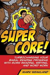 Super Core!: Turbocharging Your Basal Reading Program With More Reading, Writing, and Word Work