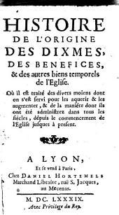 Histoire de l'origine des dixmes, des bénéfices, et des autres biens temporels de l'Église...