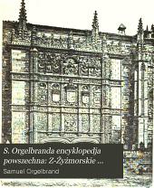 S. Orgelbranda encyklopedja powszechna: Od Z do Żyżmorskie starostwo i Suplement