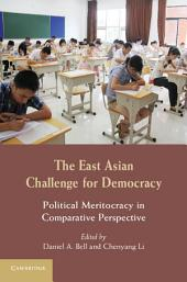 The East Asian Challenge for Democracy: Political Meritocracy in Comparative Perspective