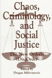 Chaos, Criminology, and Social Justice: The New Orderly (dis)order